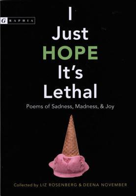 I Just Hope It's Lethal: Poems of Sadness, Madness, and Joy by Deena November, Liz Rosenberg
