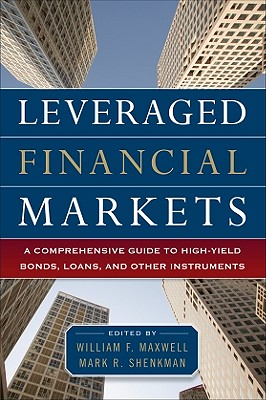 Leveraged Financial Markets: A Comprehensive Guide to Loans, Bonds, and Other High-Yield Instruments by William Maxwell, Mark Shenkman