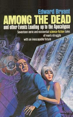 Among the Dead and Other Events Leading to the Apocalypse by Edward Bryant