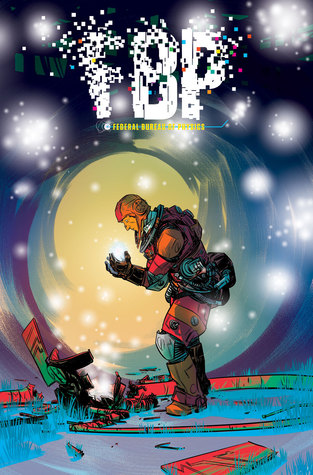 FBP: Federal Bureau of Physics, Vol. 4: The End Times by Alberto Ponticelli, Simon Oliver, Nathan Fox