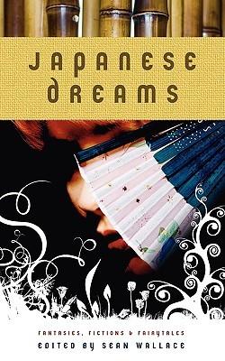 Japanese Dreams by Lisa Mantchev, Catherynne M. Valente, Steve Berman, Sean Wallace, Eugie Foster, Jenn Reese