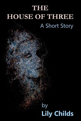 The House of Three: A Short Story by Lily Childs