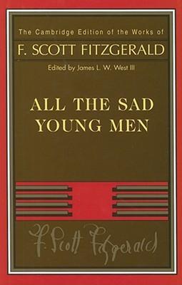 All the Sad Young Men (Works of F. Scott Fitzgerald) by F. Scott Fitzgerald, James L.W. West III