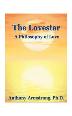 The Lovestar: A Philosophy of Love by Anthony Armstrong