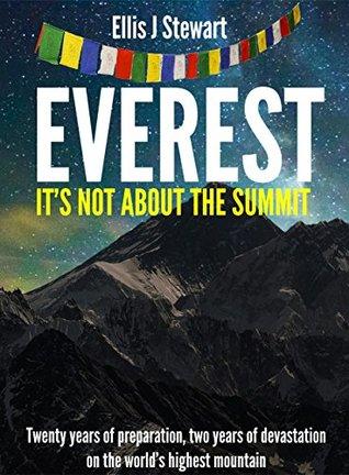 Everest: It's Not About the Summit by Alex Roddie, Ellis Stewart