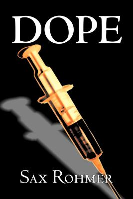 Dope by Sax Rohmer, Fiction, Action & Adventure by Sax Rohmer