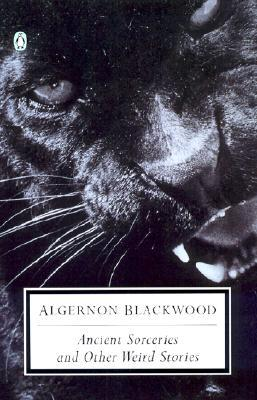Ancient Sorceries and Other Weird Stories by Algernon Blackwood, S.T. Joshi