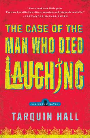 The Case of the Man Who Died Laughing: From the Files of Vish Puri, Most Private Investigator by Tarquin Hall