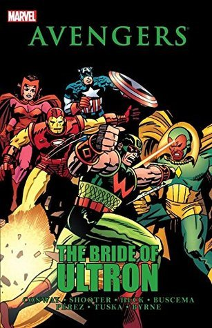 Avengers: The Bride of Ultron by Jim Shooter, Gerry Conway, Don Heck, George Pérez, John Byrne, George Tuska, Sal Buscema