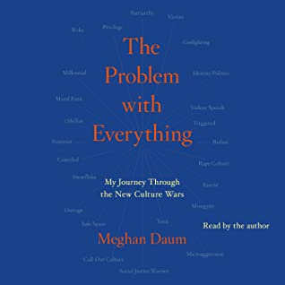 Problem with Everything: Finding a Way Back to Reason in a World Gone Mad by Meghan Daum
