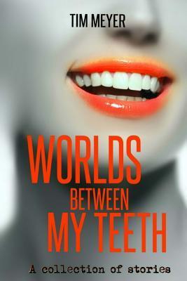 Worlds Between My Teeth by Erin Sweet Al-Mehairi, Tim Meyer