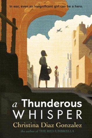 A Thunderous Whisper: In War, Even an Insignificant Girl Can Be a Hero by Christina Diaz Gonzalez
