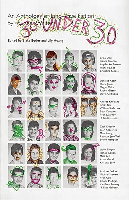 30 Under 30: An Anthology of Innovative Fiction by Younger Writers by Blake Butler, Lily Hoang