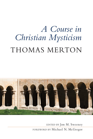 A Course in Christian Mysticism by Jon M. Sweeney, Michael N. McGregor, Thomas Merton