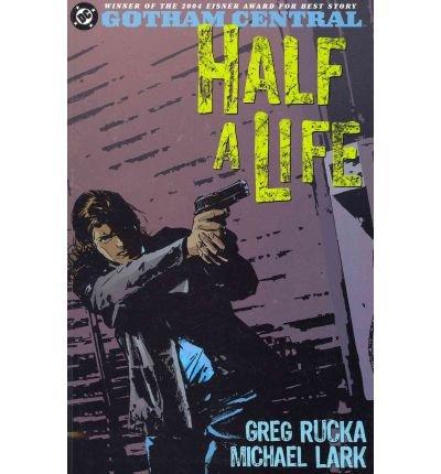 Gotham Central, Volume 2: Half a Life by Greg Rucka