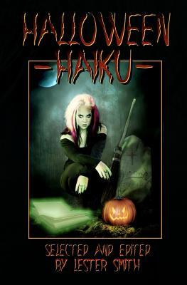 Halloween Haiku by Mike Kriesel, Deborah P. Kolodji, David C. Kopaska-Merkel