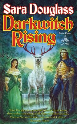 Darkwitch Rising: Book Three of the Troy Game by Sara Douglass