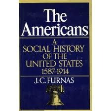 The Americans: A Social History of the United States, 1587-1914 by J.C. Furnas