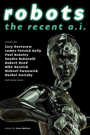 Robots: The Recent A.I. by Sean Wallace, Rich Horton, Ken Liu