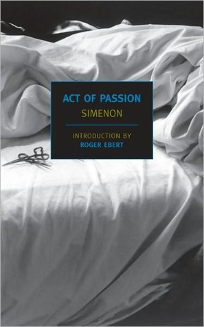 Act of Passion by Roger Ebert, Georges Simenon, Louise Varèse