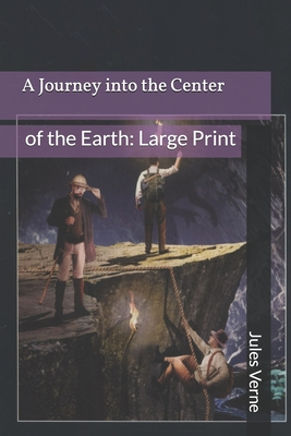 A Journey into the Center of the Earth: Large Print by Jules Verne
