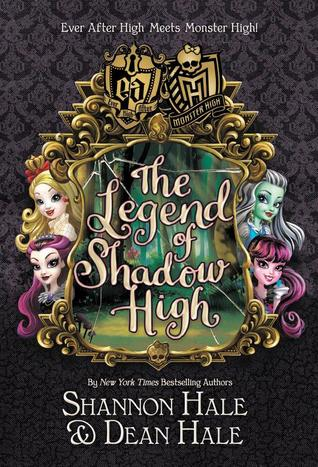 Monster High/Ever After High: The Legend of Shadow High by Shannon Hale, Dean Hale