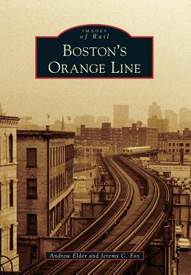 Boston's Orange Line by Andrew Elder, Jeremy C. Fox