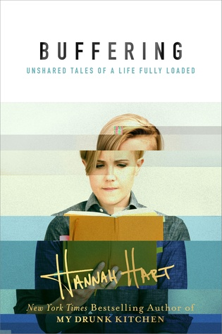Buffering: Unshared Tales of a Life Fully Loaded by Hannah Hart