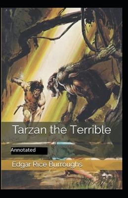 Tarzan the Terrible- By Edgar Rice(Annotated) by Edgar Rice Burroughs