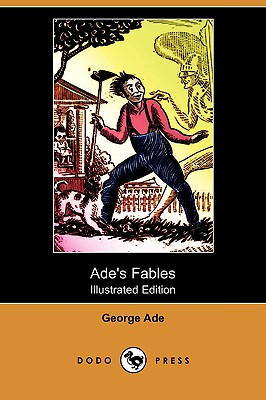 Ade's Fables (Illustrated Edition) (Dodo Press) by George Ade