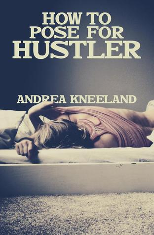 How to Pose for Hustler by Andrea Kneeland