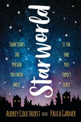 Starworld by Paula Garner, Audrey Coulthurst