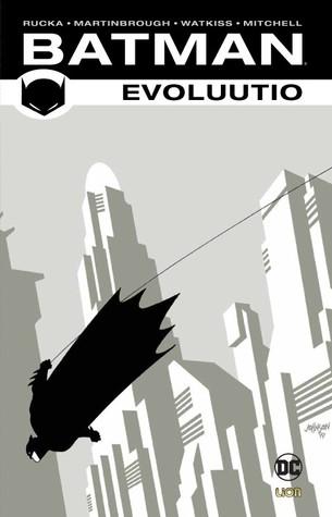 Batman: Evoluutio by John Watkiss, Steve Mitchell, Shawn Martinbrough, Greg Rucka, Petri Silas