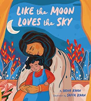 Like the Moon Loves the Sky by Hena Khan, Saffa Khan