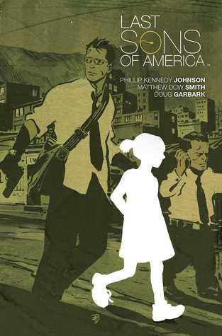 Last Sons of America by Phillip Kennedy Johnson, Matthew Dow Smith, Doug Garbark