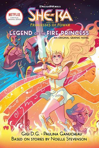 The Legend of the Fire Princess by Ganucheau Paulina, Eva de la Cruz, Noelle Stevenson, Betsy Peterschmidt, Gigi D.G.