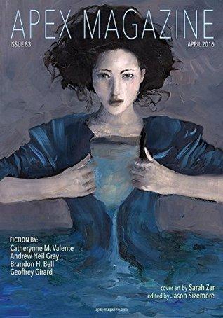Apex Magazine Issue 83 by Geoffrey Girard, Catherynne M. Valente, Jason Sizemore, Brandon H. Bell, Russell Dickerson, Andrew Neil Gray