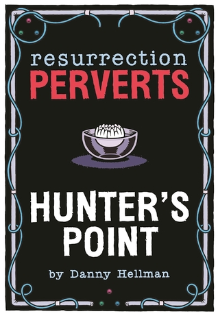 Resurrection Perverts: Hunter's Point by Danny Hellman