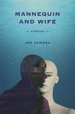 Mannequin and Wife: Stories by Jen Fawkes, Michael Griffith