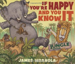 If You're Happy And You Know It: Jungle Edition by James Warhola, Ken Geist