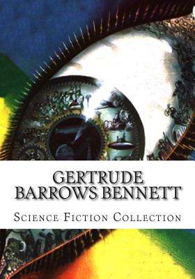 Gertrude Barrows Bennett Science Fiction Collection by Gertrude Barrows Bennett, Francis Stevens