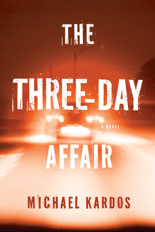 The Three-Day Affair by Michael Kardos