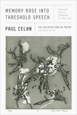 Memory Rose Into Threshold Speech: The Collected Earlier Poetry: A Bilingual Edition by Paul Celan, Pierre Joris