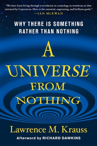 A Universe from Nothing: Why There Is Something Rather Than Nothing by Richard Dawkins, Lawrence M. Krauss