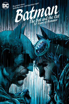 Batman: The Bat and the Cat: 80 Years of Romance by Doug Moench, Bill Finger, Len Wein, Jack Schiff