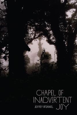 Chapel of Inadvertent Joy by Jeffrey McDaniel