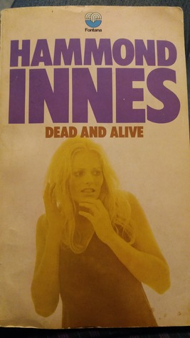 Dead and Alive by Hammond Innes
