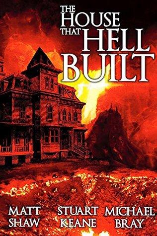 The House That Hell Built by Matt Shaw, Stuart Keane, Michael Bray