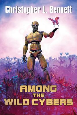 Among the Wild Cybers: Tales Beyond the Superhuman by Christopher L. Bennett