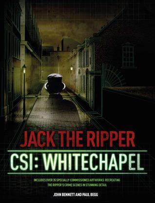 Jack the Ripper: CSI: Whitechapel by John Bennett, Paul Begg